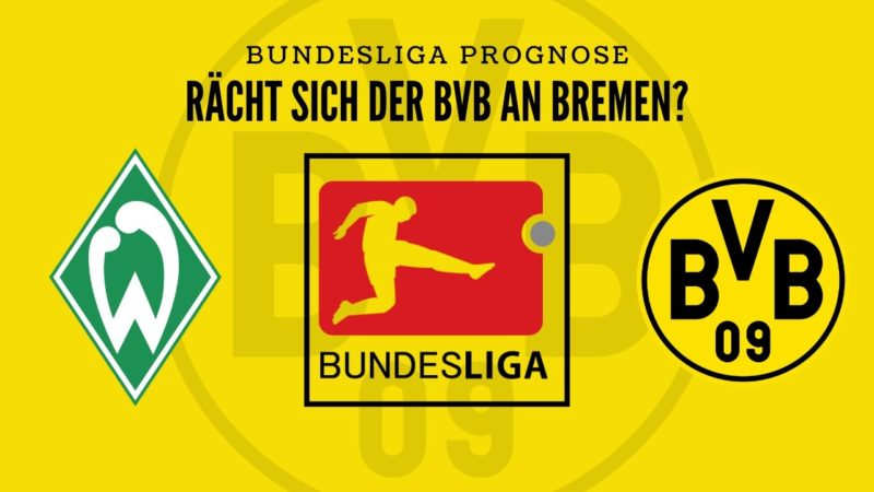 Rächt sich der BVB? – SVW gegen BVB – Bundesliga Prognose