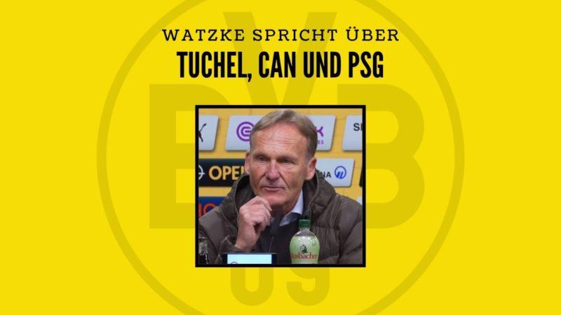 Watzke spricht über Tuchel, Can und PSG