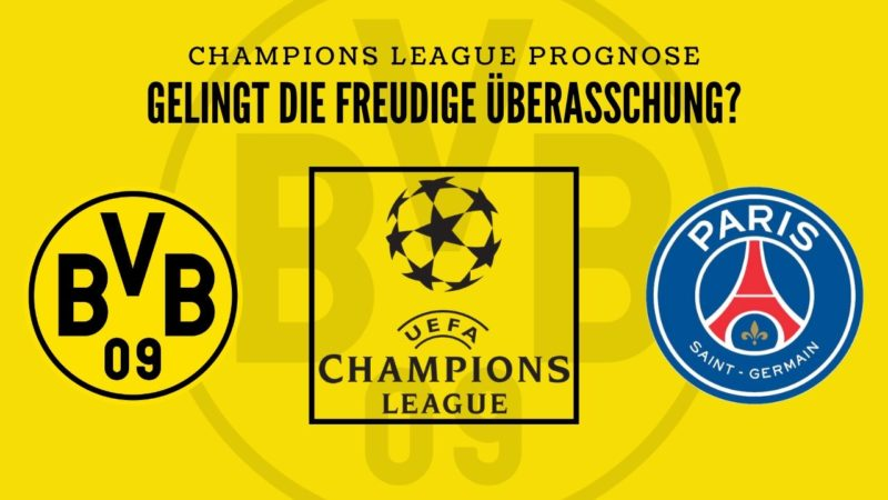 Gelingt die Überraschung? – BVB – PSG Champions League Prognose