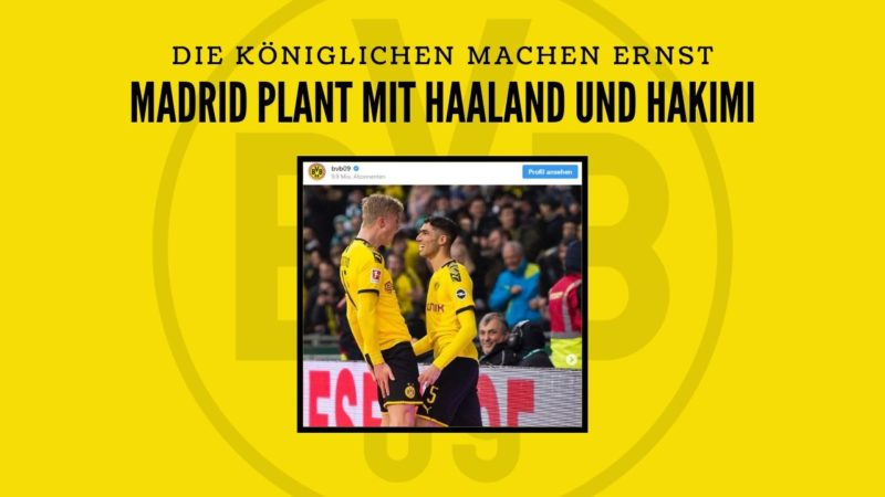 Real Madrid plant mit BVB-Stars Haaland und Hakimi