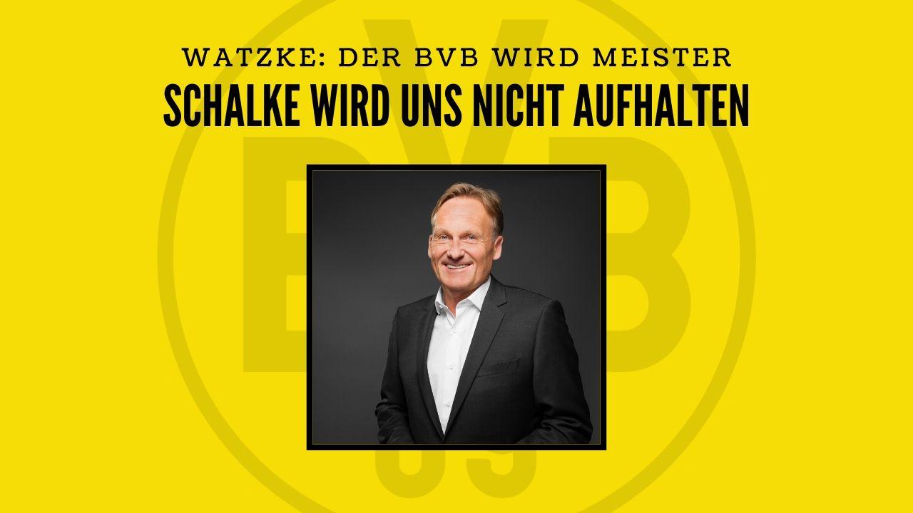 """Aki Watzke mit Kampfansage: """"Der BVB lässt sich die Meisterschaft nicht erneut von Schalke versauen"""""""
